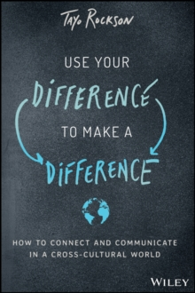 Use Your Difference to Make a Difference : How to Connect and Communicate in a Cross-Cultural World, Hardback Book