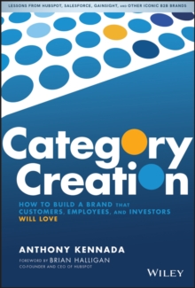 Category Creation : How to Build a Brand that Customers, Employees, and Investors Will Love, Hardback Book