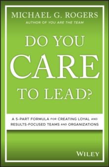 Do You Care to Lead? : A 5-Part Formula for Creating Loyal and Results-Focused Teams and Organizations, PDF eBook