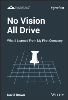 No Vision All Drive : What I Learned from My First Company, PDF eBook