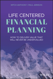 Life Centered Financial Planning : How to Deliver Value That Will Never Be Undervalued, PDF eBook