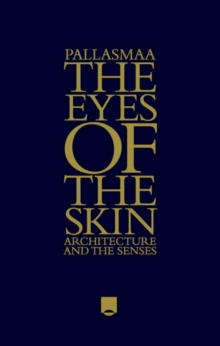 The Eyes of the Skin - Architecture and the Senses 3E, Hardback Book