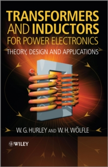 Transformers and Inductors for Power Electronics : Theory, Design and Applications, Hardback Book