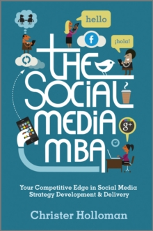 The Social Media MBA : Your Competitive Edge in Social Media Strategy Development and Delivery, Hardback Book