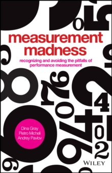 Measurement Madness : Recognizing and Avoiding the Pitfalls of Performance Measurement, Hardback Book
