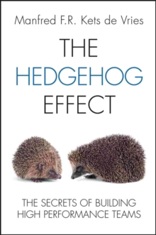 The Hedgehog Effect : The Secrets of Building High Performance Teams, Hardback Book