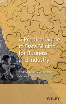 A Practical Guide to Data Mining for Business and Industry : Case Studies and Methodology, Hardback Book