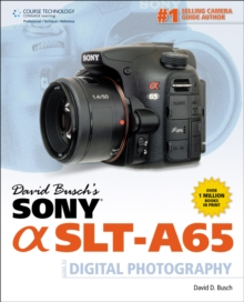David Busch's Sony Alpha SLT-A65 Guide to Digital Photography, Paperback Book