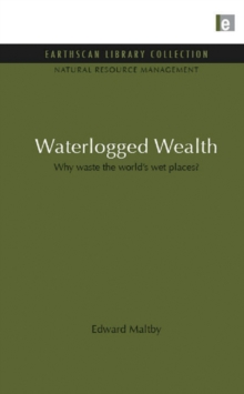 Waterlogged Wealth : Why waste the world's wet places?, EPUB eBook