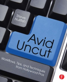 Avid Uncut : Workflows, Tips, and Techniques from Hollywood Pros, EPUB eBook