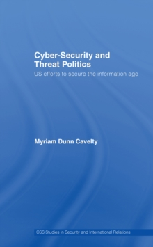 Cyber-Security and Threat Politics : US Efforts to Secure the Information Age, PDF eBook