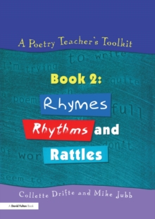 A Poetry Teacher's Toolkit : Book 2: Rhymes, Rhythms and Rattles, PDF eBook