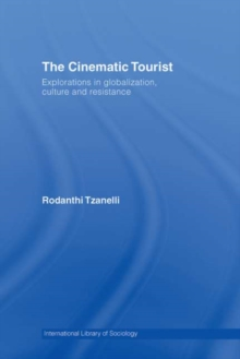 The Cinematic Tourist : Explorations in Globalization, Culture and Resistance, PDF eBook