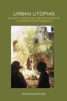 Urban Utopias : The Built and Social Architectures of Alternative Settlements, PDF eBook