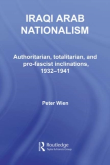 Iraqi Arab Nationalism : Authoritarian, Totalitarian and Pro-Fascist Inclinations, 1932-1941, PDF eBook