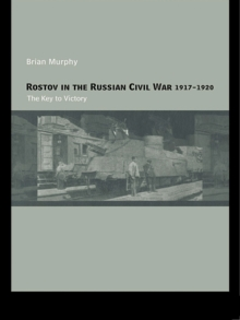 Rostov in the Russian Civil War, 1917-1920 : The Key to Victory, EPUB eBook
