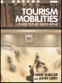 Tourism Mobilities : Places to Play, Places in Play, EPUB eBook