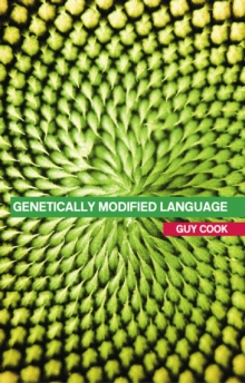 Genetically Modified Language : The Discourse of Arguments for GM Crops and Food, PDF eBook