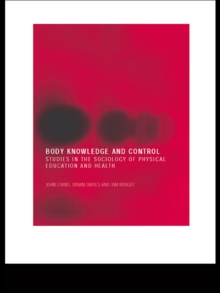 Body Knowledge and Control : Studies in the Sociology of Physical Education and Health, EPUB eBook