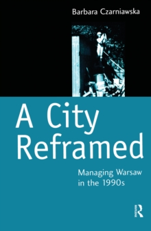 A City Reframed : Managing Warsaw in the 1990's, PDF eBook