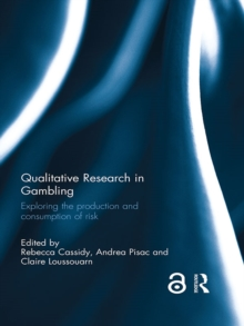 Qualitative Research in Gambling : Exploring the production and consumption of risk, EPUB eBook