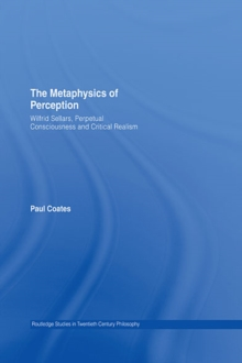 The Metaphysics of Perception : Wilfrid Sellars, Perceptual Consciousness and Critical Realism, EPUB eBook