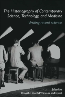 The Historiography of Contemporary Science, Technology, and Medicine : Writing Recent Science, PDF eBook