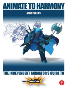Animate to Harmony : The Independent Animator's Guide to Toon Boom, PDF eBook