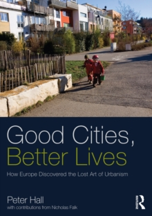 Good Cities, Better Lives : How Europe Discovered the Lost Art of Urbanism, EPUB eBook