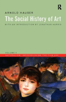 Social History of Art, Volume 4 : Naturalism, Impressionism, The Film Age, EPUB eBook