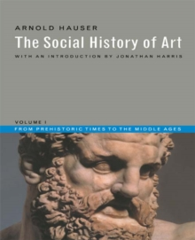 Social History of Art, Volume 1 : From Prehistoric Times to the Middle Ages, PDF eBook
