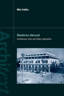 Moderns Abroad : Architecture, Cities and Italian Imperialism, PDF eBook