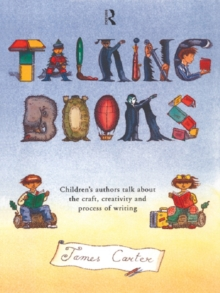 Talking Books : Children's Authors Talk About the Craft, Creativity and Process of Writing, EPUB eBook