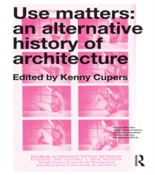 Use Matters : An Alternative History of Architecture, PDF eBook