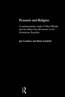 Peasants and Religion : A Socioeconomic Study of Dios Olivorio and the Palma Sola Religion in the Dominican Republic, PDF eBook