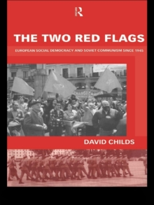 The Two Red Flags : European Social Democracy and Soviet Communism since 1945, EPUB eBook