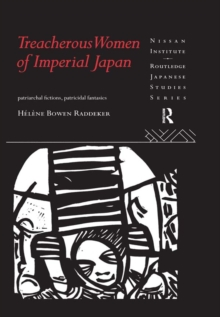 Treacherous Women of Imperial Japan : Patriarchal Fictions, Patricidal Fantasies, PDF eBook