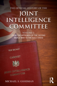The Official History of the Joint Intelligence Committee : Volume I: From the Approach of the Second World War to the Suez Crisis, EPUB eBook