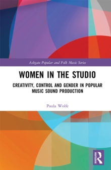 Women in the Studio : Creativity, Control and Gender in Popular Music Sound Production, EPUB eBook