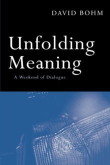 Unfolding Meaning : A Weekend of Dialogue with David Bohm, EPUB eBook