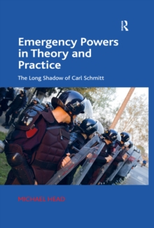 Emergency Powers in Theory and Practice : The Long Shadow of Carl Schmitt, PDF eBook
