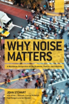 Why Noise Matters : A Worldwide Perspective on the Problems, Policies and Solutions, PDF eBook