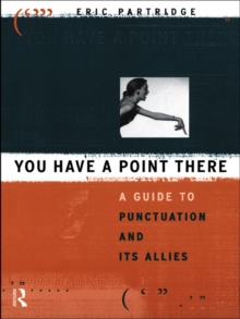 You Have a Point There : A Guide to Punctuation and Its Allies, EPUB eBook