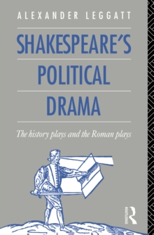 Shakespeare's Political Drama : The History Plays and the Roman Plays, PDF eBook