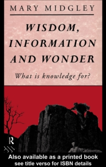 Wisdom, Information and Wonder : What is Knowledge For?, EPUB eBook