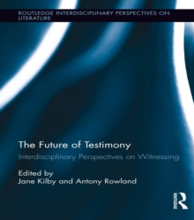 The Future of Testimony : Interdisciplinary Perspectives on Witnessing, EPUB eBook