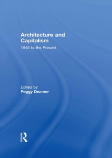Architecture and Capitalism : 1845 to the Present, PDF eBook