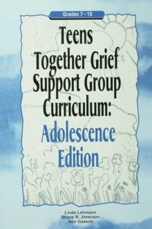 Teens Together Grief Support Group Curriculum : Adolescence Edition: Grades 7-12, PDF eBook
