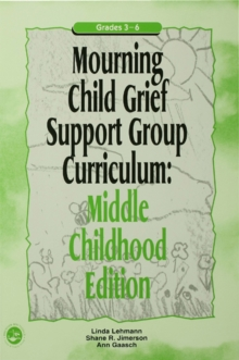 Mourning Child Grief Support Group Curriculum : Middle Childhood Edition: Grades 3-6, EPUB eBook