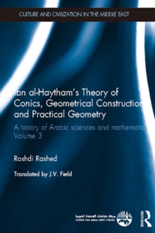 Ibn al-Haytham's Theory of Conics, Geometrical Constructions and Practical Geometry : A History of Arabic Sciences and Mathematics Volume 3, PDF eBook